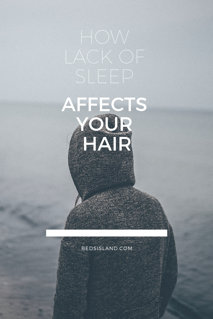 How sleep deprivation affects your hair